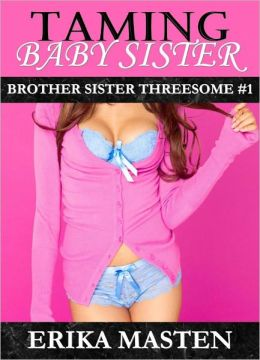 Taming Baby Sister: Brother Sister Threesome #1