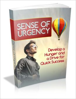 Sense Of Urgency - Develop A Hunger And A Drive For Quick Success