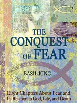 The Conquest of Fear: Eight Chapters About Fear and Its Relation to God, Life, and Death
