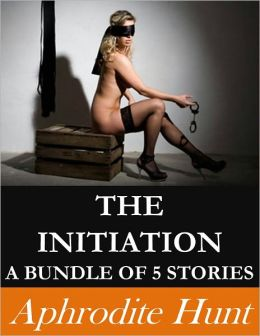 The Initiation: A Bundle of 5 Stories (BDSM erotica, multiple partners)