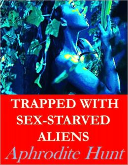 Trapped with Sex-Starved Aliens (sci-fi erotica, multiple partners)