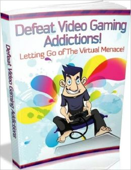 Defeat Video Gaming Addictions - Letting Go of the Virtual Menace!