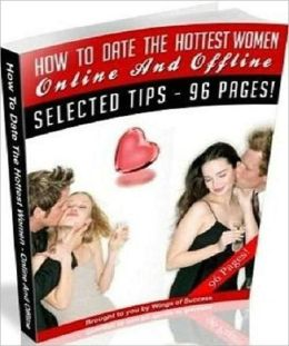 Effective Tips for Men - How to Date the Hottest Women - Online and Offline