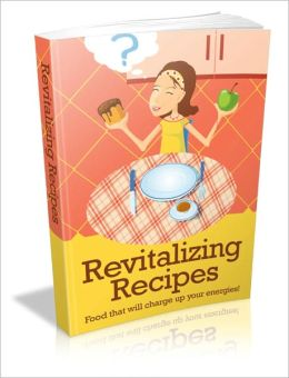 Enjoy A Healthier, More Energetic Lifestyle - Revitalizing Recipes - Food That Will Charge Up Your Energies