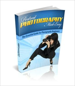 Portrait Photography Made Easy - The Essential Guide For Photography Beginners