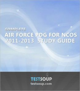 Complete Air Force PDG 2011- 2013 for NCOs Study Guide
