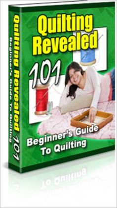 Quilting Revealed 101 - Beginner's Guide To Quilting