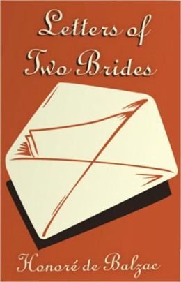 Letters of Two Brides: A Fiction and Literature, Correspondence Classic By Honoré de Balzac! AAA+++