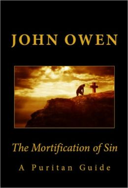 The Mortification of Sin (A Puritan Guide)