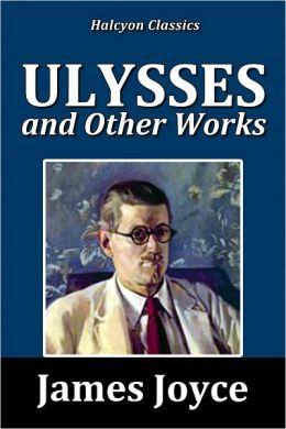 Ulysses and Other Works by James Joyce
