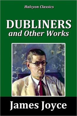 Dubliners and Other Works by James Joyce