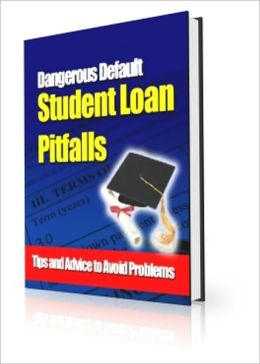 Student Loan Pitfalls - Dangerous Default - Tips and Advice to Avoid Problems