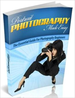 Portrait Photography Made Easy: The Essential Guide for Photography Beginners