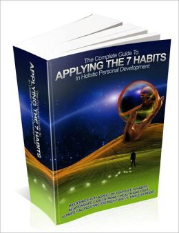 Applying The 7 Habits in Holistic Personal Development - The Complete Guide
