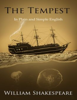 The Tempest in Plain and Simple English (A Modern Translation and the Original Version)