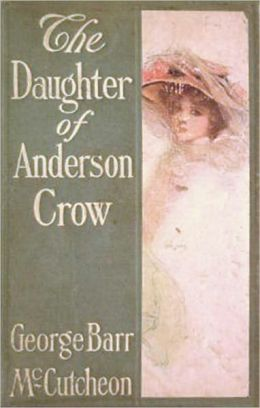The Daughter of Anderson Crow: A Mystery/Detective, Humor, Romance Classic By George Barr McCutcheon! AAA+++