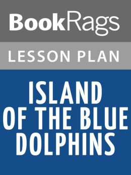 Island of the Blue Dolphins Lesson Plans