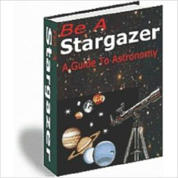 Be a Stargazer - A Guide to Astronomy