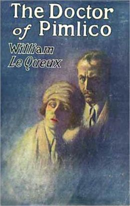 The Doctor of Pimlico: Being the Disclosure of a Great Crime! A Mystery and Detective, Pulp Classic By William le Queux! AAA+++