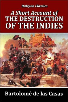 the destruction of the indies and A short account of the destruction of the indies summary & study guide includes detailed chapter summaries and analysis, quotes, character descriptions, themes, and more.