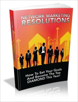 Network Marketing Resolution - How To Set Your Goals And Become The Top DIAMOND This Year!