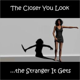 The Closer You Look...the Stranger It Gets