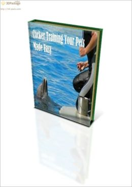 Clicker Training Your Pets Made Easy
