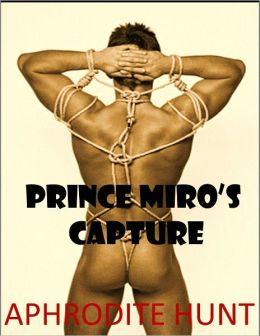 Prince Miro's Capture (gay sex slave BDSM capture erotica)