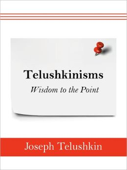 Telushkinisms: Wisdom to the Point