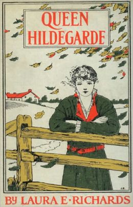 Queen Hildegarde: A Story For Girls! A Fiction and Literature, Young Readers Classic By Laura E. Richards! AAA+++