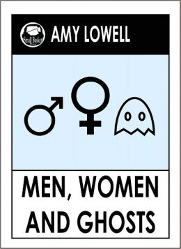 Lowell's, Men Women and Ghosts by Amy Lowell