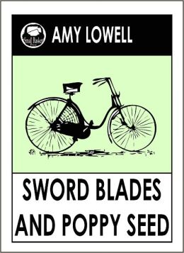 Lowell's, Sword Blades and Poppy Seed, by Amy Lowell