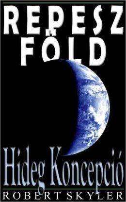 Repesz Föld - 003 - Hideg Koncepció (Hungarian Edition)