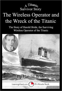 The Wireless Operator and the Wreck of the Titanic: A 15-Minute Book