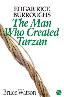 Edgar Rice Burroughs: The Man Who Created Tarzan