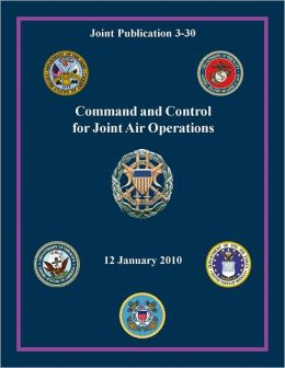 Command and Control for Joint Air Operations: Joint Publication 3-30