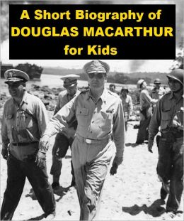 A Short Biography of Douglas MacArthur for Kids