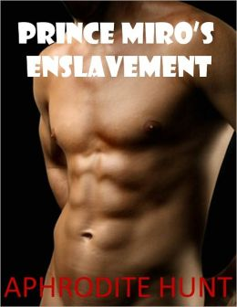 Prince Miro's Enslavement (gay BDSM erotica, forced display)