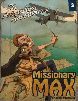 The Astonishing Adventures of Missionary Max: Part 3