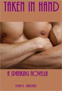 TAKEN IN HAND: A romantic spanking novella