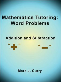 Mathematics Tutoring: Word Problems - Addition and Subtraction
