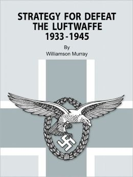 Strategy for Defeat the Luftwaffe 1933 - 1945