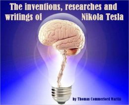 The inventions, researches and writings of Nikola Tesla (Illustrated)