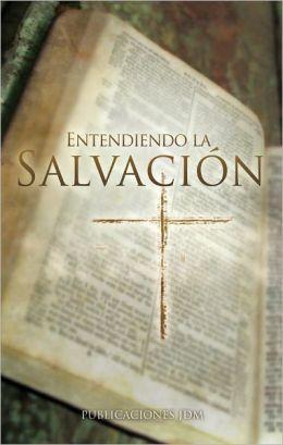 Entendiendo La Salvación (Understanding Salvation)