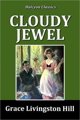 Cloudy Jewel by Grace Livingston Hill