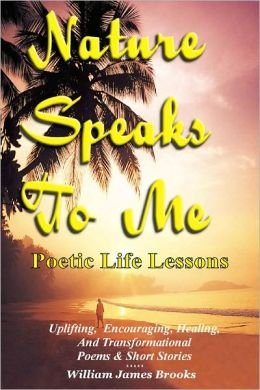 Nature Speaks To Me: Poetic Life Lessons