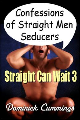 Confessions of Straight Men Seducers: Straight Can Wait! 3