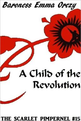 The Scarlet Pimpernel #15: A Child of the Revolution