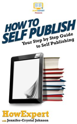 How To Self Publish - Your Step-By-Step Guide to Self Publishing