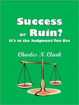 Sucess or Ruin: It's in the Judgment You Use